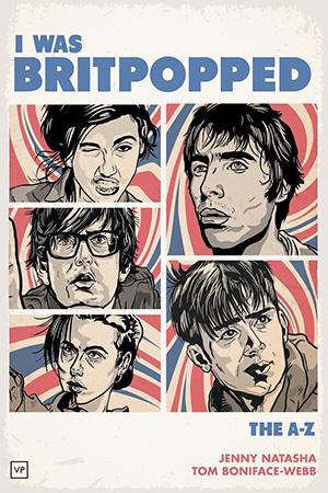 I Was Britpopped: The A-Z of Britpop de Jenny Natasha et Tom Boniface-Webb